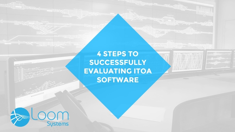4 STEPS TO SUCCESSFULLY EVALUATING IT OPERATIONS ANALYTICS SOFTWARE