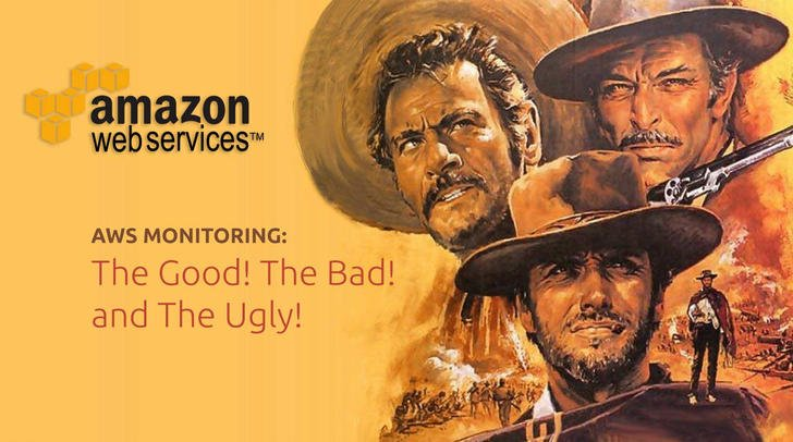 AWS Monitoring: The Good, The Bad, And The Ugly.