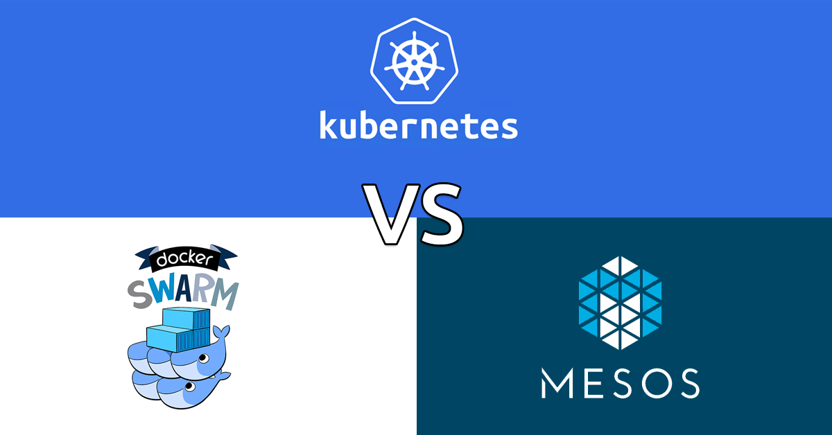 Kubernetes vs. Docker Swarm vs. Apache Mesos: Container Orchestration Comparison