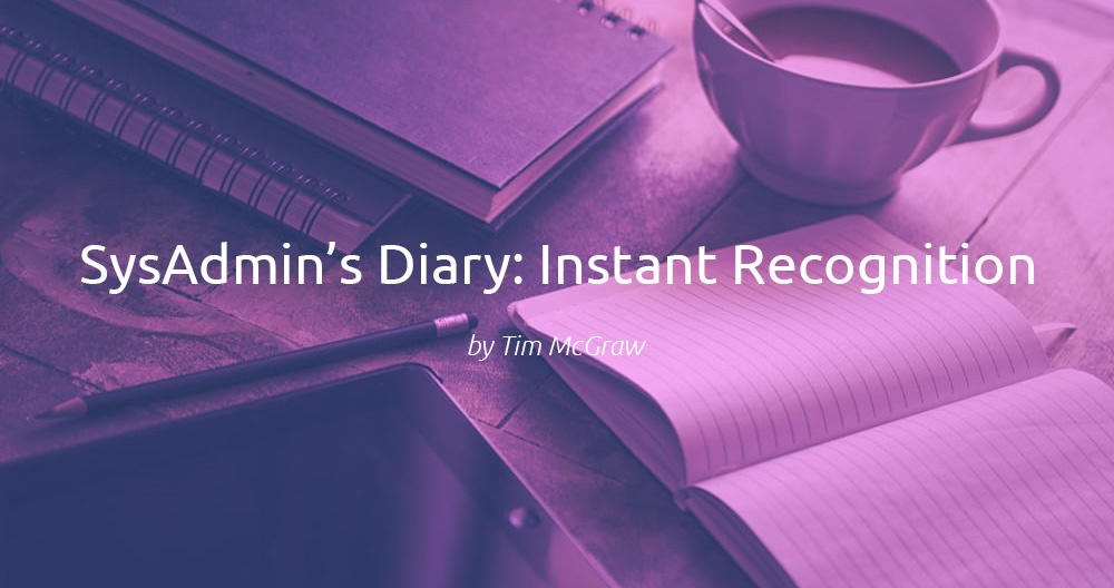 SysAdmin's Diary: Instant Recognition