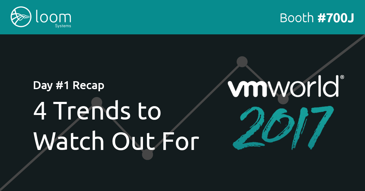 VMWorld 2017 Day 1 Recap: 4 Trends to Watch Out For