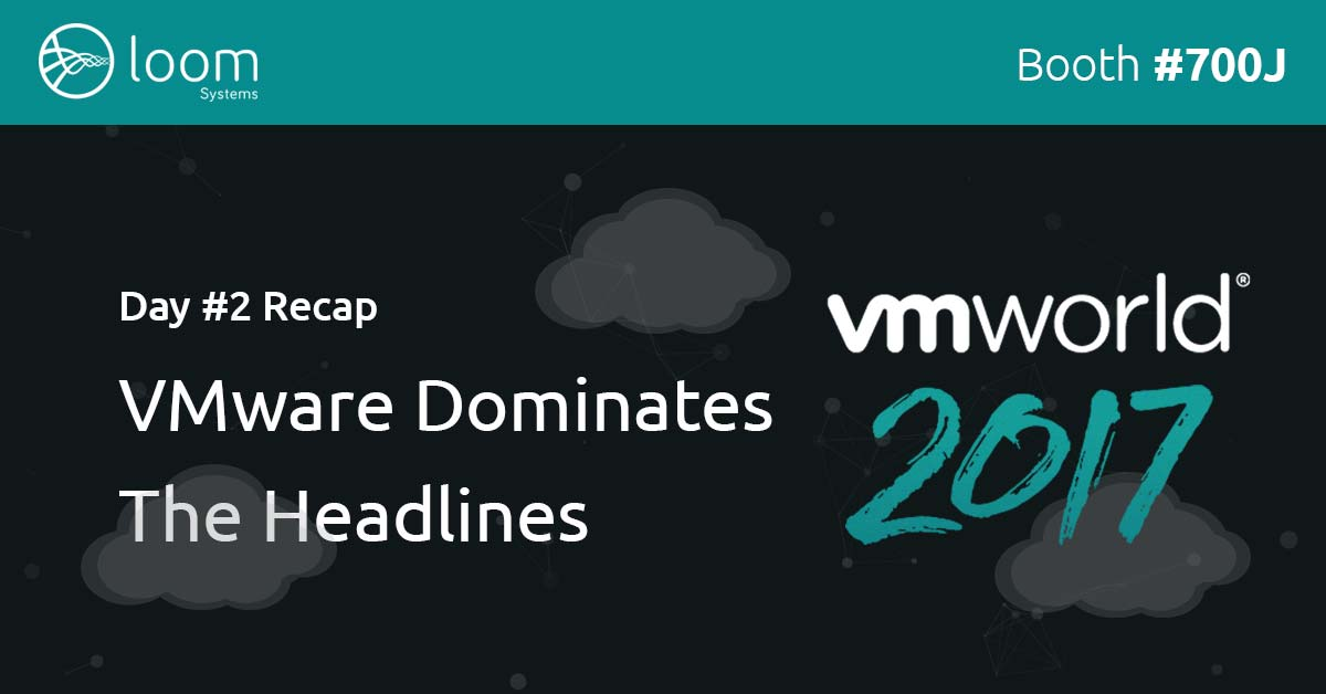 VMworld 2017 Day 2 Recap: VMware Dominates The Headlines