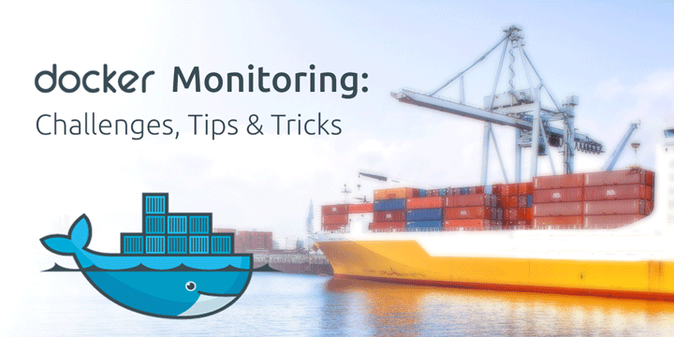 Docker Monitoring: 4 Challenges, Tips & Tricks