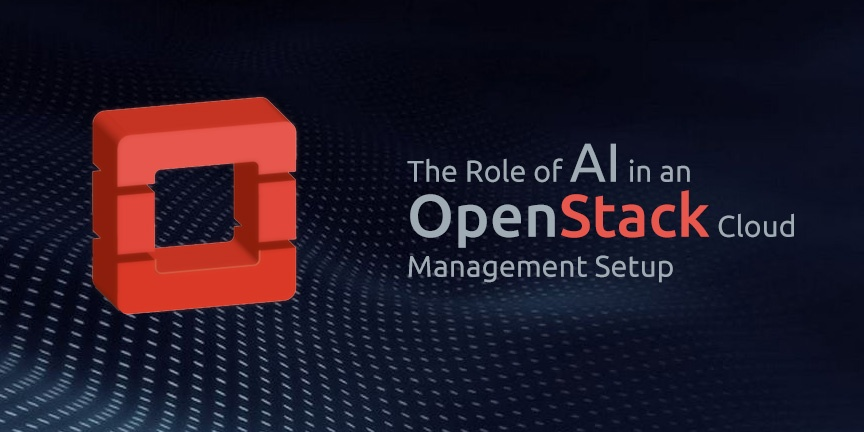 The Role of AI in an OpenStack Cloud Management Setup
