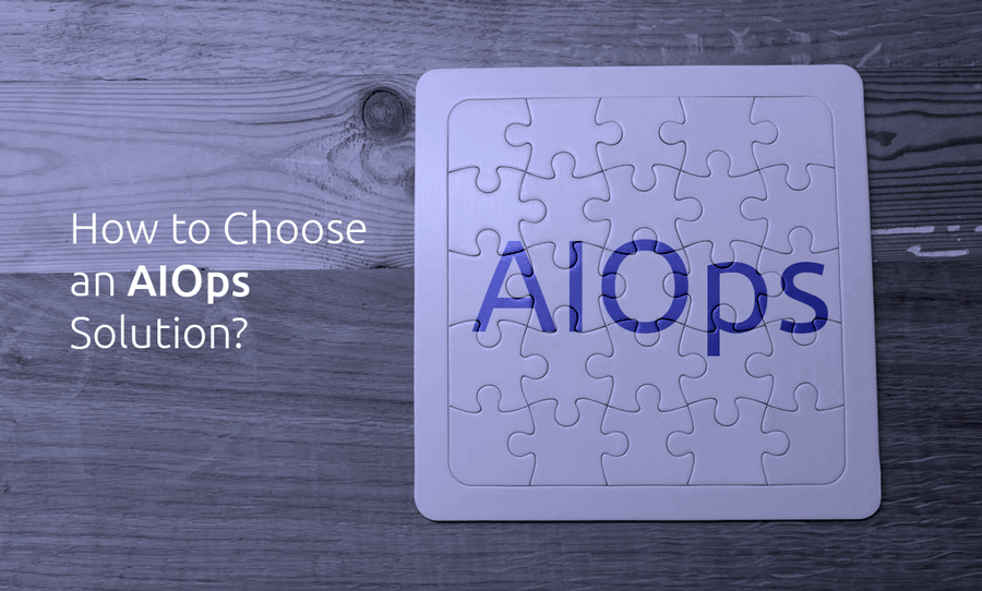 4 Questions you Need to Ask Before Choosing an AIOps Solution