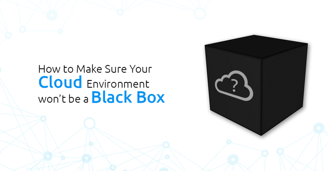 How to Make Sure Your Cloud Environment Won't be a Black Box