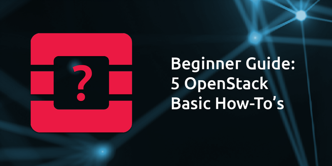 Beginner Guide: 5 Most Common OpenStack Basic How-Tos