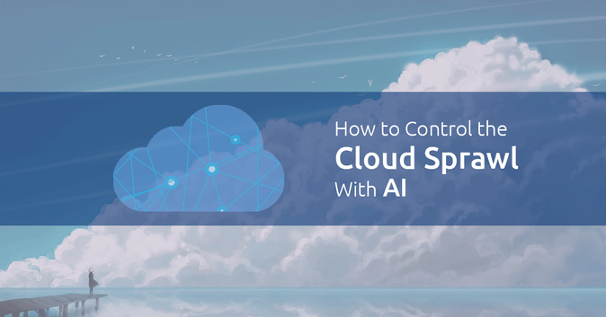 How to Control the Cloud Sprawl with AI
