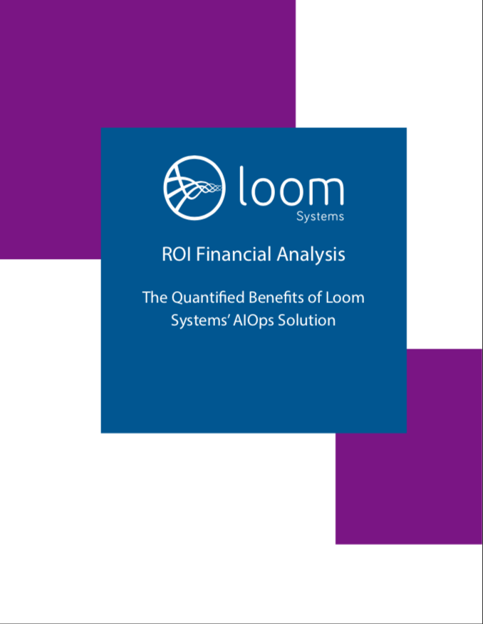 The Quantified Benefits of Loom Systems' AIOps Solution