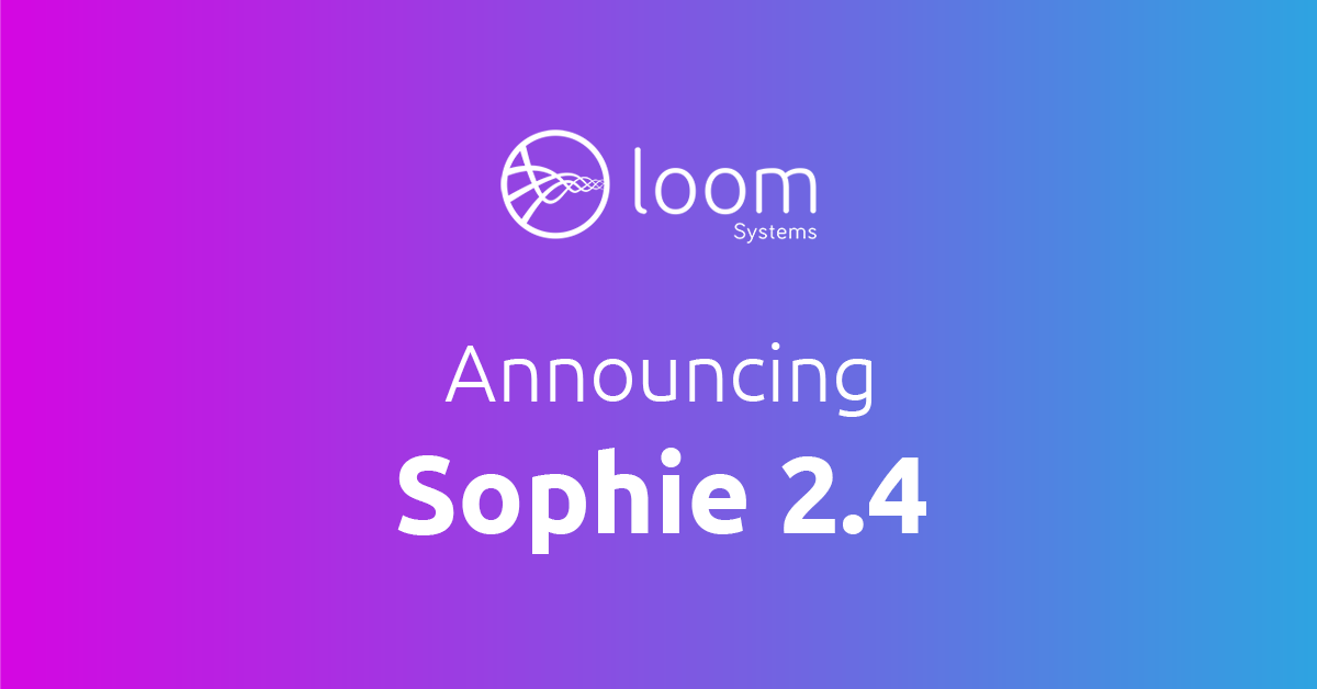 Loom Systems Releases Sophie 2.4